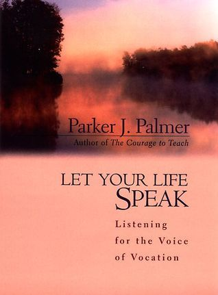 Let Your Life Speak  Listening for the Voice of Vocation