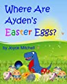 Where Are Ayden's Easter Eggs? by Joyce  Mitchell