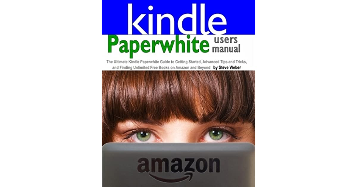Paperwhite Users Manual The Ultimate Kindle Paperwhite Guide To
