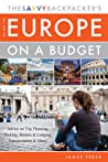 The Savvy Backpacker's Guide to Europe on a Budget: Advice on Trip Planning, Packing, Hostels  Lodging, Transportation  More!