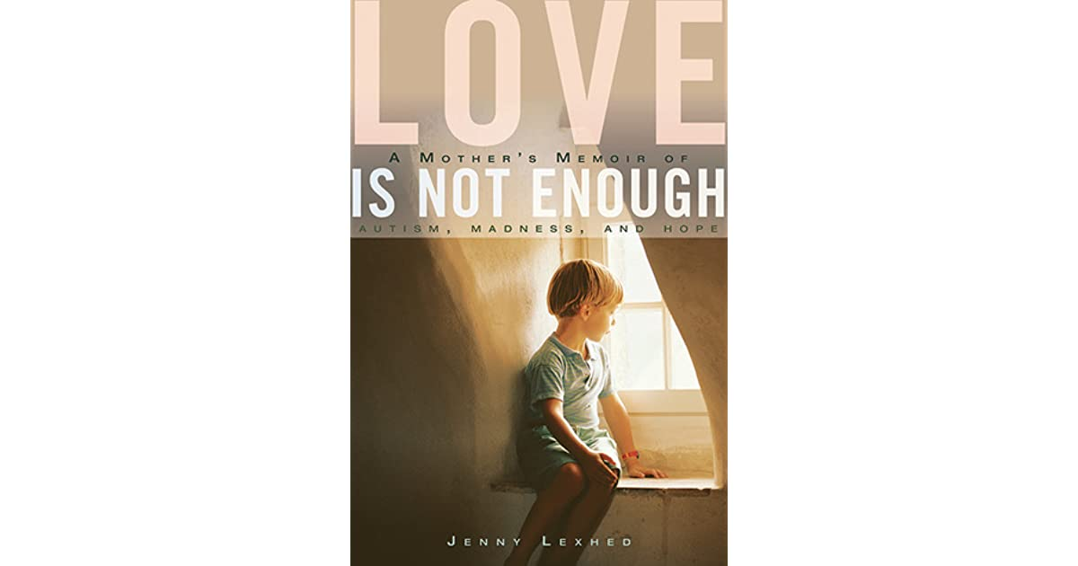 Romanceishope: Love Is Not Enough: A Mother's Memoir Of Autism, Madness