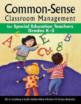 Common-Sense Classroom Management for Special Education Teachers Grades K–5