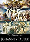The Works of Johannes Tauler: Meditations on the Life and Passion of Our Lord Jesus Christ, The Following of Christ, The Inner Way: Being Thirty-Six Sermons ... (3 Books With Active Table of Contents)