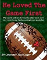 He Loved The Game First: Why sports widows don't exist & other must-know secrets for loving (and accepting) your sports fan