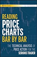 Reading Price Charts Bar by Bar: The Technical Analysis of Price Action for the Serious Trader (Wiley Trading Book 416)