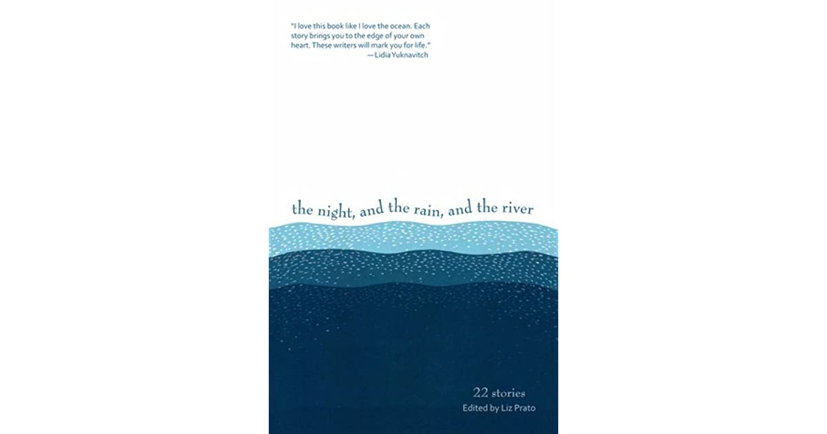 The Night And The Rain And The River 22 Stories By Liz Prato