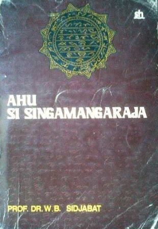 Ahu Si Singamangaraja by W.B. Sidjabat