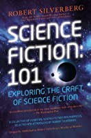 Science Fiction: 101: Exploring the Craft of Science Fiction