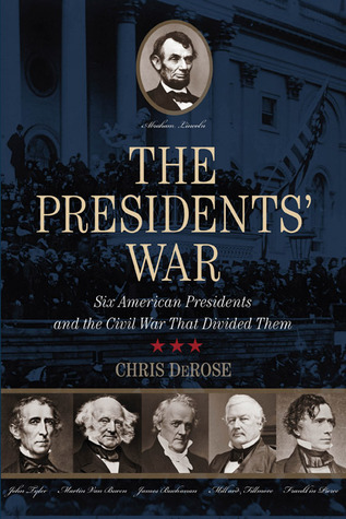 Presidents' War  Six American Presidents And The Civil War That Divided Them