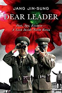 Dear Leader: Poet, Spy, Escapee - A Look Inside North Korea