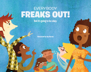 Everybody Freaks Out! But It's Going To Be Okay.