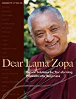 Dear Lama Zopa: Radical Solutions for Transforming Problems into Happiness