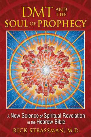 DMT and the Soul of Prophecy A New Science of Spiritual Revelation in the Hebrew Bible