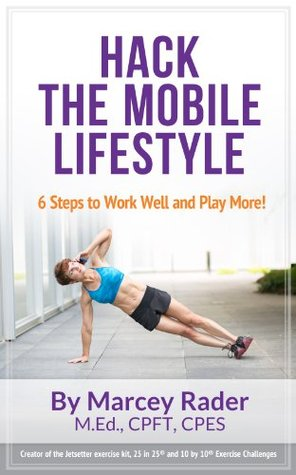 Hack the Mobile Lifestyle by Marcey Rader