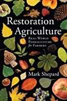 Restoration Agriculture: Real-World Permaculture for Farmers
