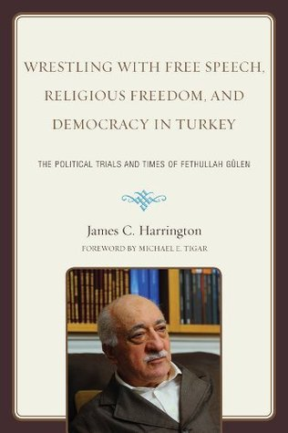 Wrestling with Free Speech, Religious Freedom, and Democracy in Turkey: The Political Trials and Times of Fethullah Gulen