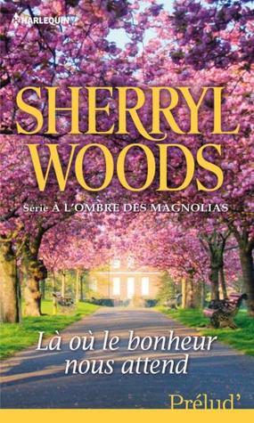 Là où le bonheur nous attend (A l'ombre des Magnolias, #3)