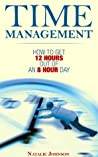 Time Management: How To Get 12 Hours Out Of An 8 Hour Day (Time Management Tips, Time Management Skills)