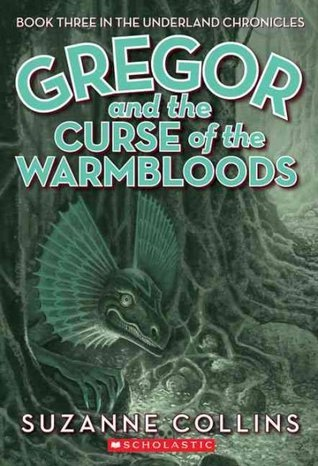 Gregor and the Curse of the Warmbloods Underland Chronicles 3 - Suzanne Collins