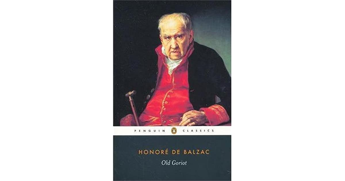 old goriot honoré de balzac Read any balzac maybe not, but you've probably seen film adaptations of his novels cousin bette or old goriot honore de balzac [masked]) was a founder of the.