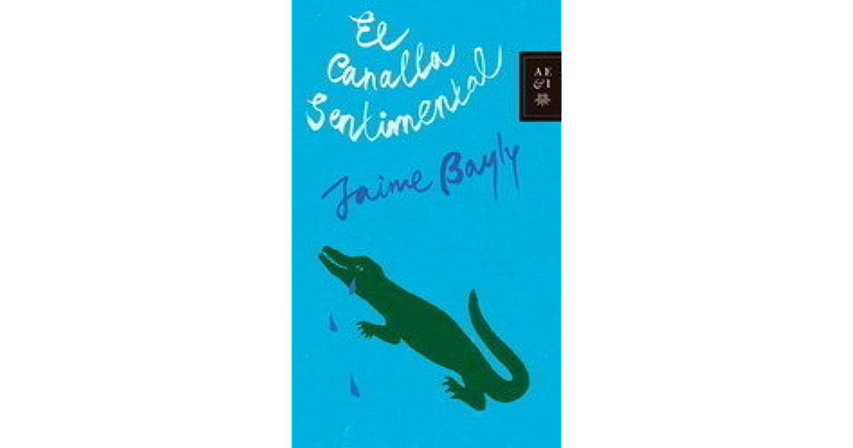 El Canalla Sentimental By Jaime Bayly Deși nu este indicat neapărat acest lucru, scrierea te face să realizezi asemănarea imensă dintre. goodreads