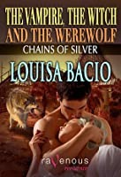 Chains of Silver (The Vampire, The Witch and The Werewolf, #2)