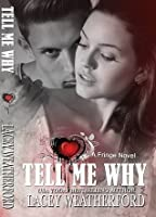 Tell Me Why (Fringe, #1)