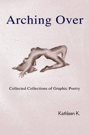 ARCHING OVER Collected Collections of Graphic Poetry