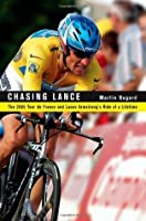 Chasing Lance: The 2005 Tour de France and Lance Armstrong's Ride of a Lifetime (with 20 photos included)