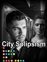 City Solipsism: A Short-Story