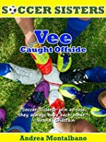Vee Caught Offside: Volume 2 (Soccer Sisters)