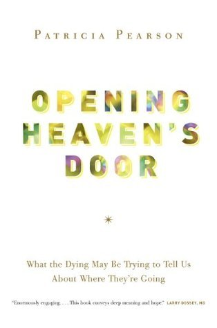 Opening Heaven's Door  What the Dying May Be Trying to Tell Us About Where They're Going