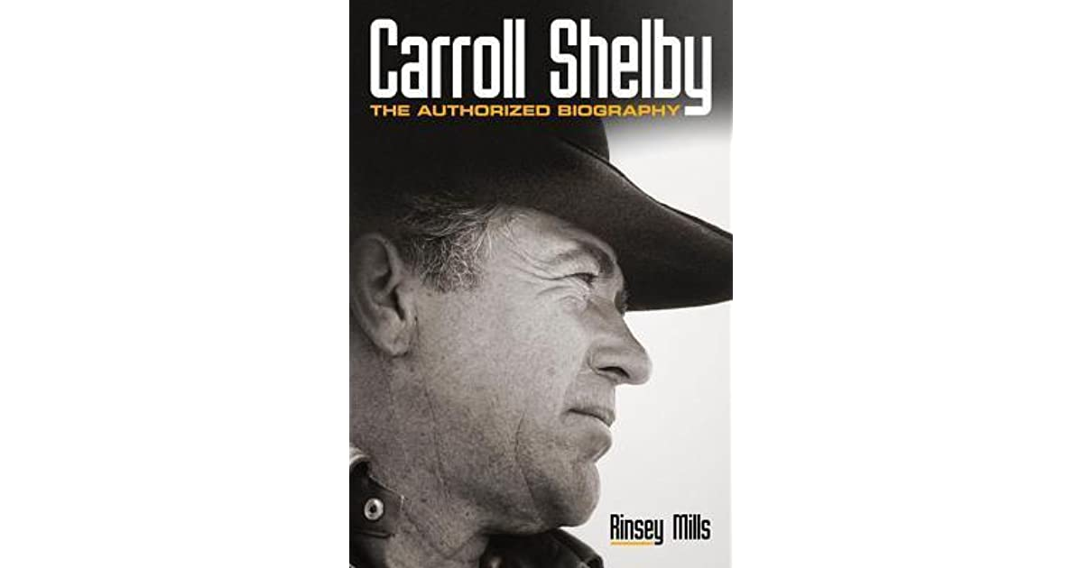 Carroll Shelby: The Authorized Biography by Rinsey Mills