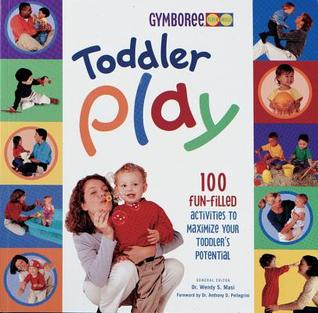 Toddler Play: 100 Fun-Filled Activities to Maximize Your Toddler's Potential (Gymboree)