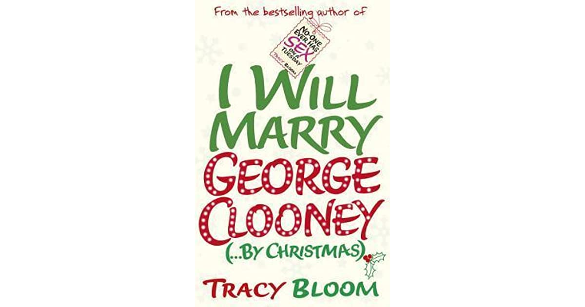 I Will Marry George Clooney By Tracy Bloom