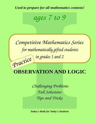 Practice Observation and Logic: Level 1 (ages 7 to 9) (Competitive Mathematics for Gifted Students)