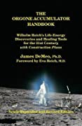 The Orgone Accumulator Handbook: Wilhelm Reich's Life-Energy Discoveries and Healing Tools for the 21st Century, with Construction Plans
