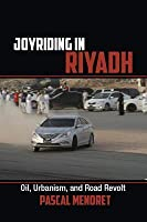 Joyriding in Riyadh: Oil, Urbanism, and Road Revolt