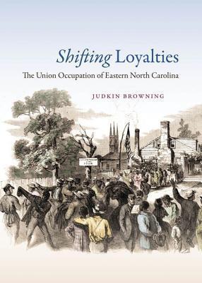Shifting Loyalties: The Union Occupation of Eastern North Carolina