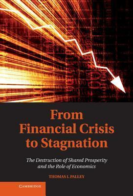 From Financial Crisis to Stagnation  The Destruction of Shared Prosperity and the Role of Economics