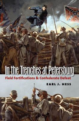 In the Trenches at Petersburg: Field Fortifications and Confederate Defeat