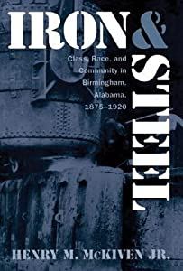 Iron and Steel: Class, Race, and Community in Birmingham, Alabama, 1875-1920