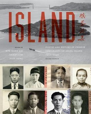 Island: Poetry and History of Chinese Immigrants on Angel Island, 1910-1940
