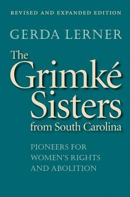 The Grimké Sisters from South Carolina: Pioneers for Women's Rights and Abolition