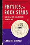 Physics for Rock Stars: Making the Laws of the Universe Work for You