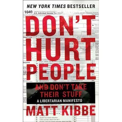 Dont hurt people and dont take their stuff a libertarian dont hurt people and dont take their stuff a libertarian manifesto by matt kibbe fandeluxe Choice Image