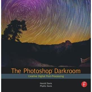 The Photoshop Darkroom Creative Digital Post Processing By Harold Davis