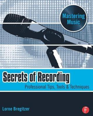 Secrets of Recording Professional Tips, Tools & Techniques