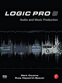 Logic Pro 8: Audio and Music Production [With CDROM]