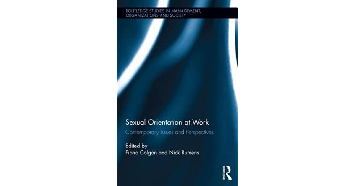 issues of sexual orientation at work According to researchers, sexual orientation is influenced by biological, genetic, or hormonal there are many references to sexual orientation throughout history, but even with that being the case this issue is still considered controversial today even though the attitude of people from different countries.